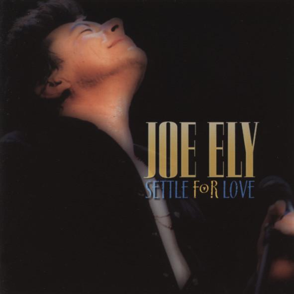 Ely, Joe Settle For Love - enhanced CD