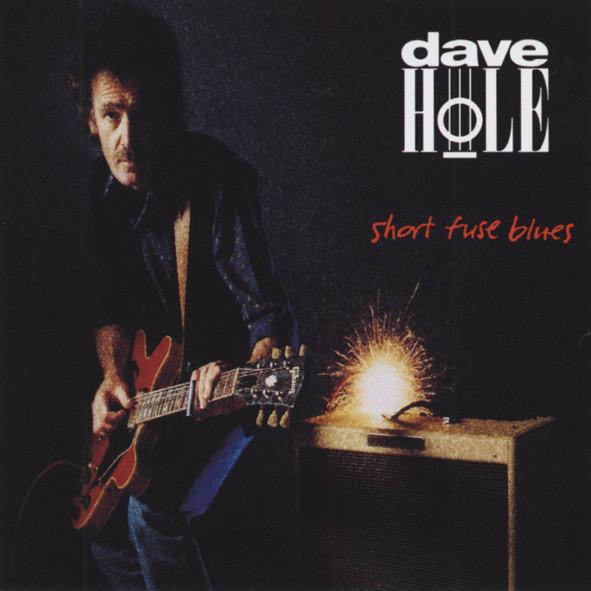 Hole, Dave Short Fuse Blues