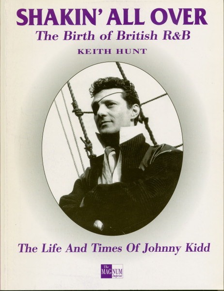 Keith Hunt: Shakin' All Over The Birth Of British R&B - Life And Times Of Johnny Kidd