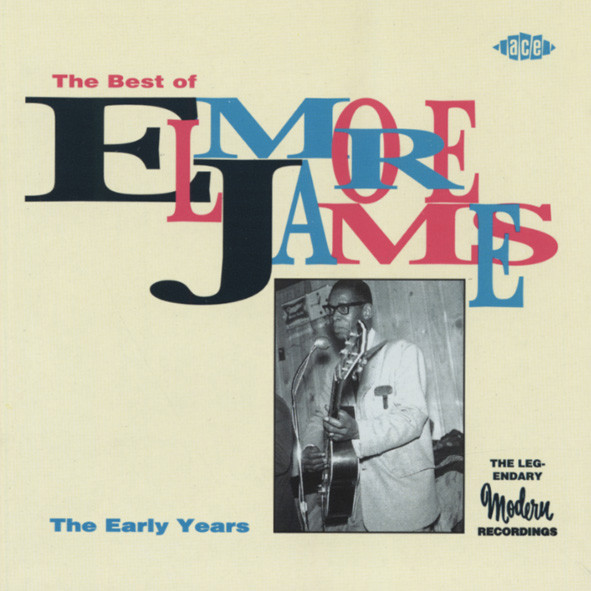 James, Elmore The Best Of Elmore James - The Early Years