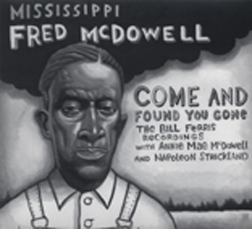 Mcdowell, Mississippi Fred Come And Found You Gone