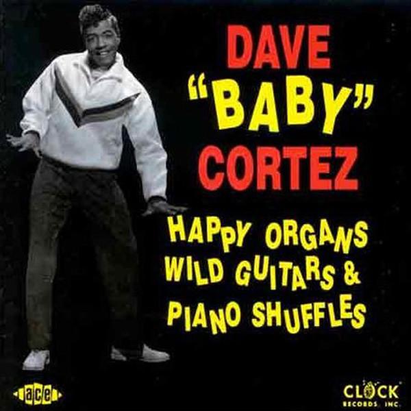 Cortez, Dave 'Baby' Happy Organs, Wild Guitars & Piano Shuffles