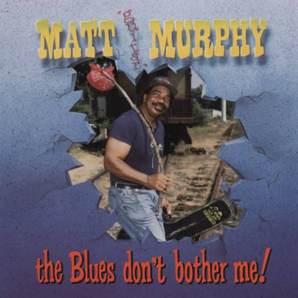 Murphy, Matt The Blues Don't Bother Me!