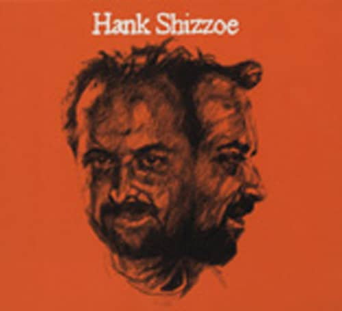 Shizzoe, Hank Hank Shizzoe