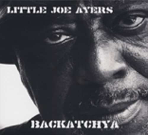 Ayers, Little Joe Backatchya