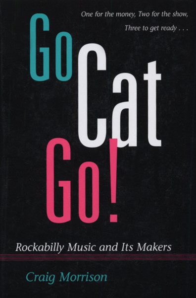 Go Cat Go ! - Craig Morrison: Rockabilly And It's Makers