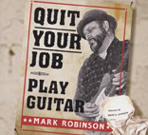 Robinson, Mark Quit Your Job: Play Guitar