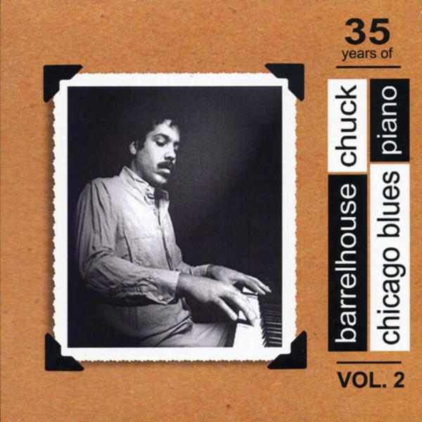 Barrelhouse Chuck 35 Years Of Chicago Blues Piano, Vol.2