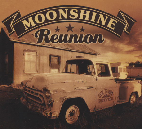 Moonshine Reunion Sex, Trucks & Rock 'n' Roll