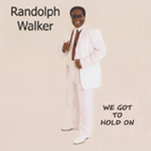 Walker, Randolph We Got To Hold On