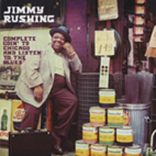 Rushing, Jimmy Complete Goin' To Chicago And Listen To The B