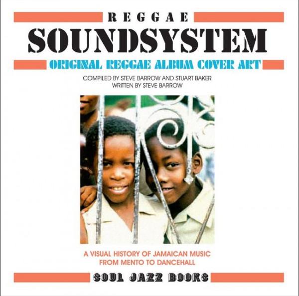 Reggae Soundsystem - Reggae Soundsystem: Original Reggae Album Cover Art: A Visual History of Jamaican Music from Mento to Dancehall by Steve Barrow and Stuart Baker
