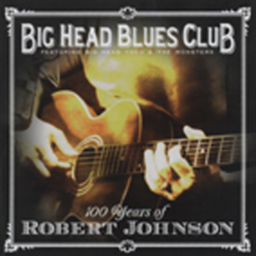 Big Head Blues Club 100 Years Of Robert Johnson
