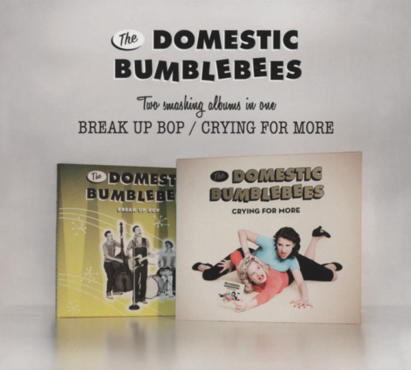 Domestic Bumblebees Break Up Bop (2007) & Crying For More (2009)