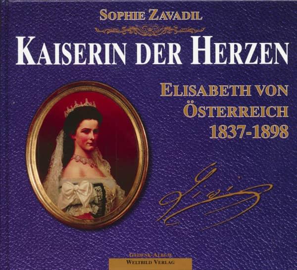 Kaiserin der Herzen. Elisabeth von Österreich, 1837 - 1898