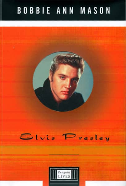 Presley, Elvis Bobbie Ann Mason: Penguin Lives Series