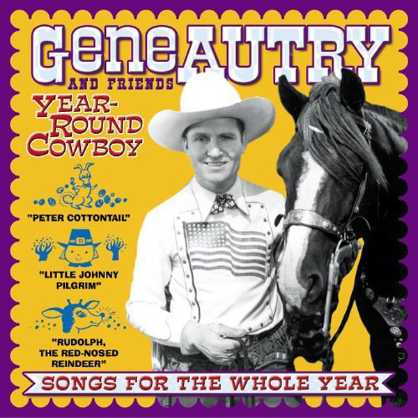 Autry, Gene & Friends Year-Round Cowboy - Songs For The Whole Year