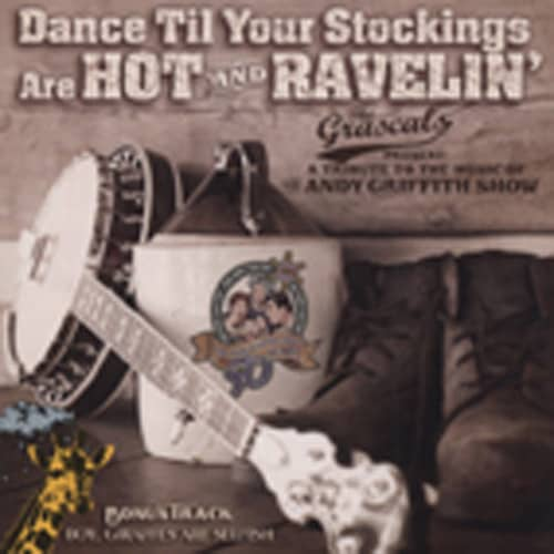 Grascals Dance Til Your Stockins Are Hot & Ravelin'