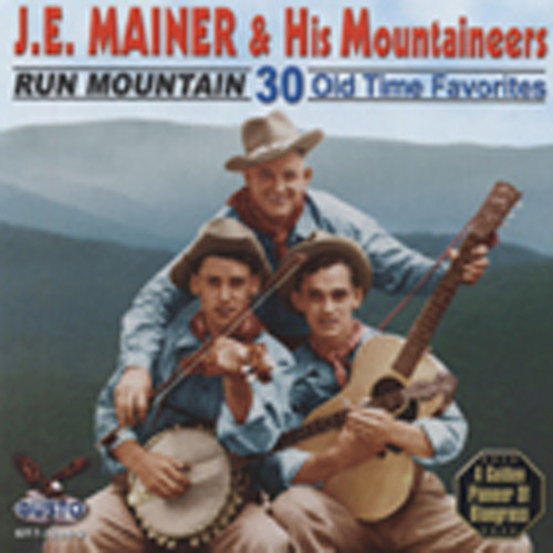 Mainer, J.e. & Mountaineers Run Mountain - 30 Old Time Favorites
