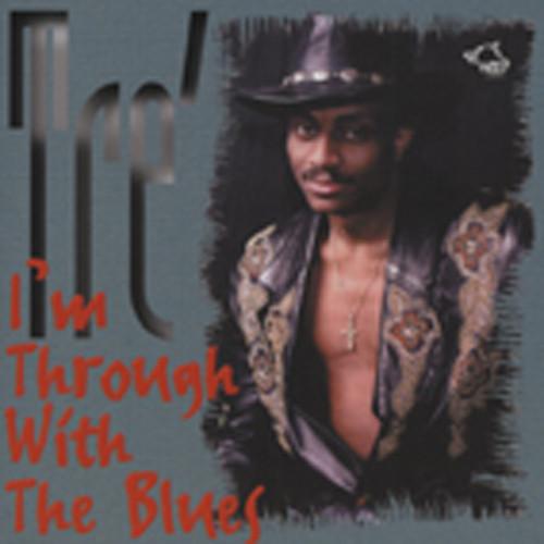 Tré I'm Through With The Blues
