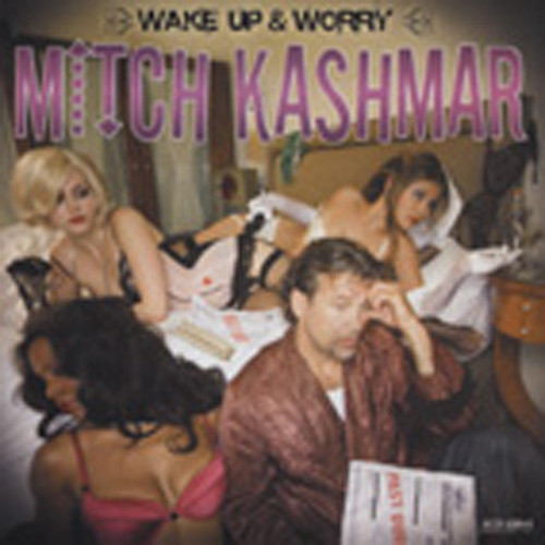 Kashmar, Mitch Wake Up And Worry