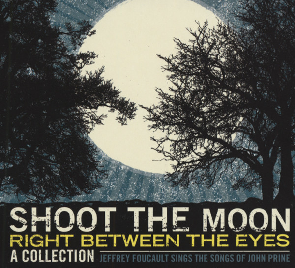 Foucault, Jeffrey Shoot The Moon... - Songs Of John Prine
