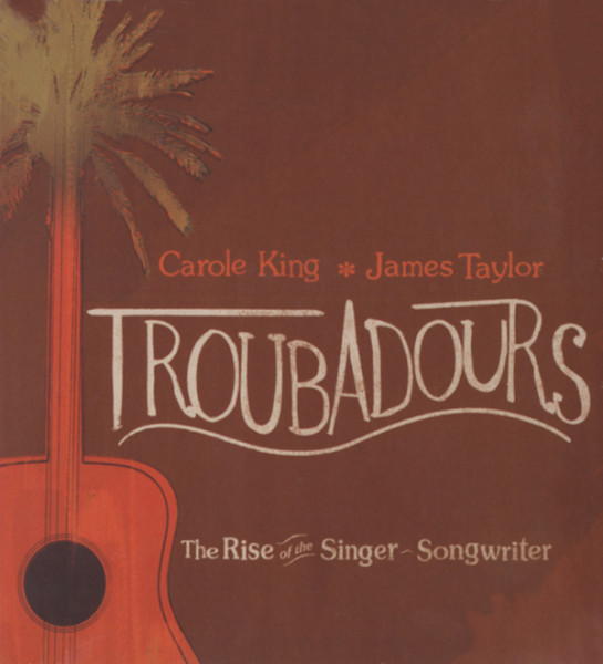 Taylor, James & Carole King Troubadours: Rise Of The Singer-Songwriter