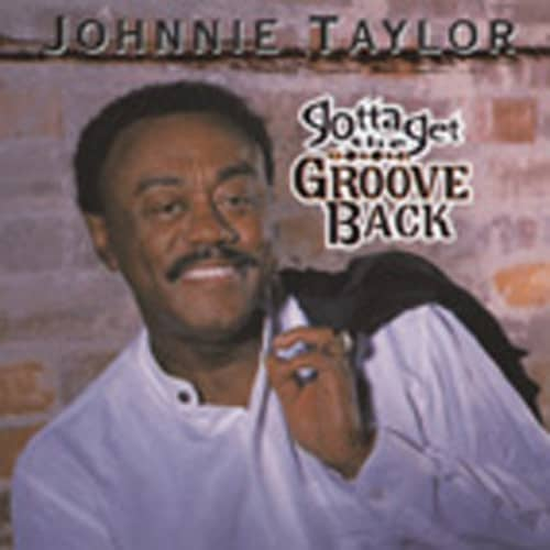 Taylor, Johnnie Gotta Get The Groove Back