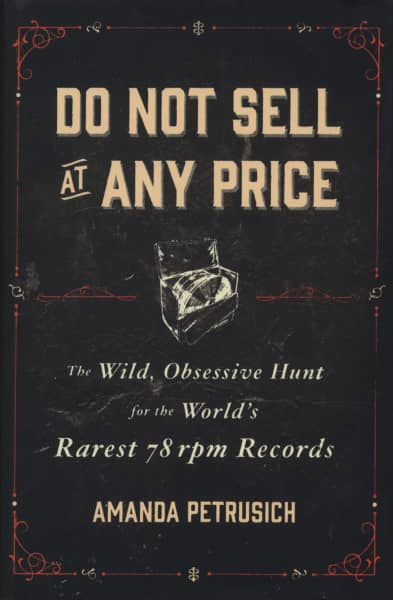 Do Not Sell At Any Price - The Wild Obsessive Hunt For The World's Rarest 78RPM Records - Amanda Petrusich