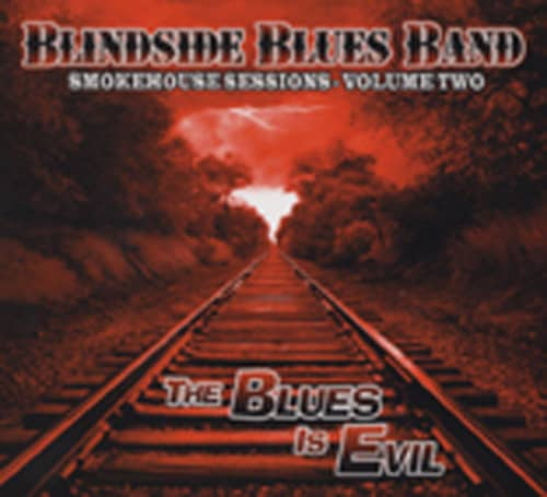 Blindside Blues Band Smokehouse Sessions 2 - The Blues Is Evil