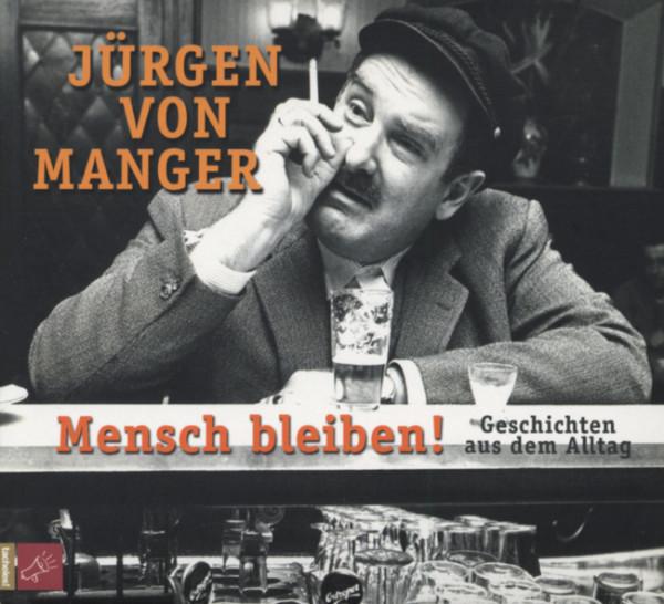 Manger, Jürgen Von Mensch bleiben ! - Geschichten Aus Dem Alltag