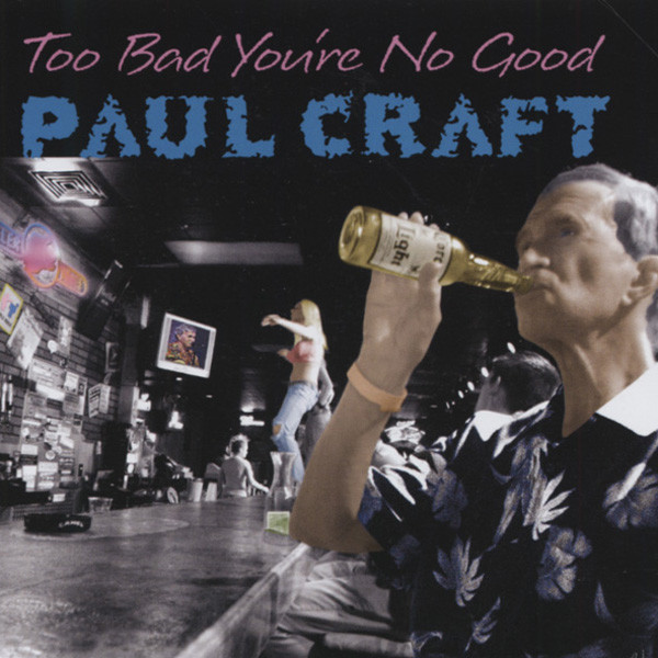Craft, Paul Too Bad You're No Good