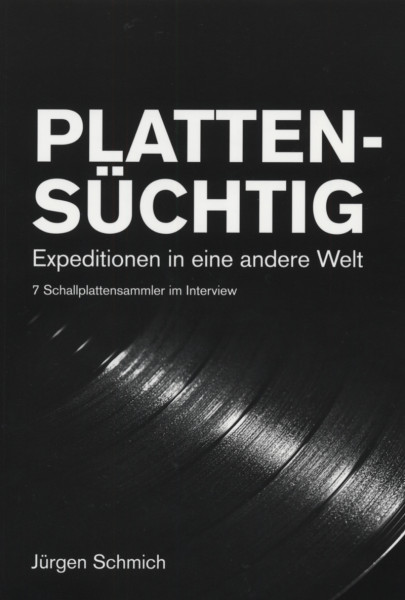 Plattensüchtig Jürgen Schmich - Expedition in eine andere Welt