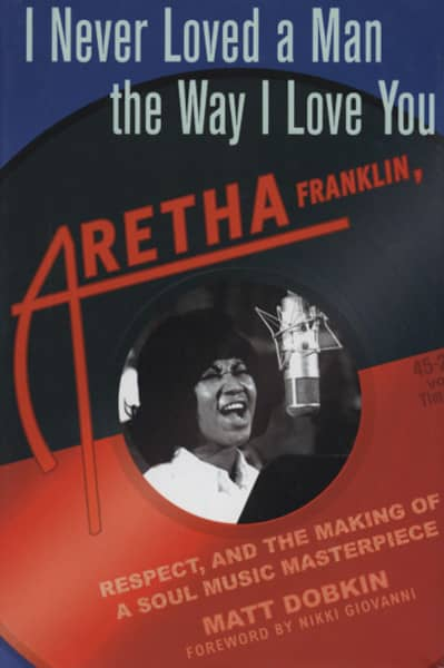 Franklin, Aretha Matt Dobkin: Respect, And The Making Of A So