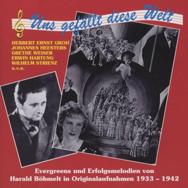 Uns gefällt diese Welt - Evergreens und Erfolgsmelodien von Harald Böhmelt 1933-1942