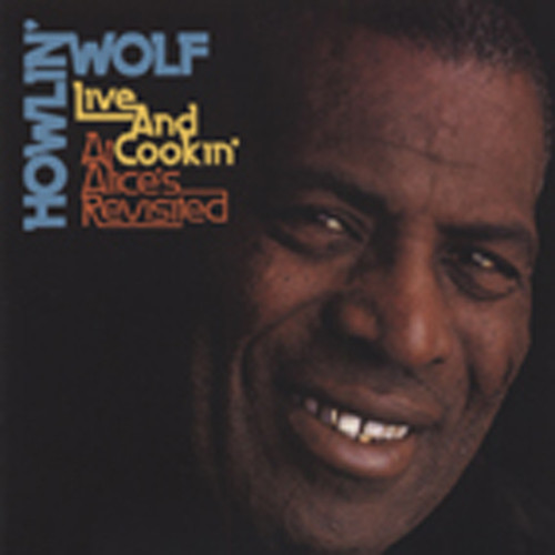 Howlin' Wolf Live And Cookin' At Alice's Revisited