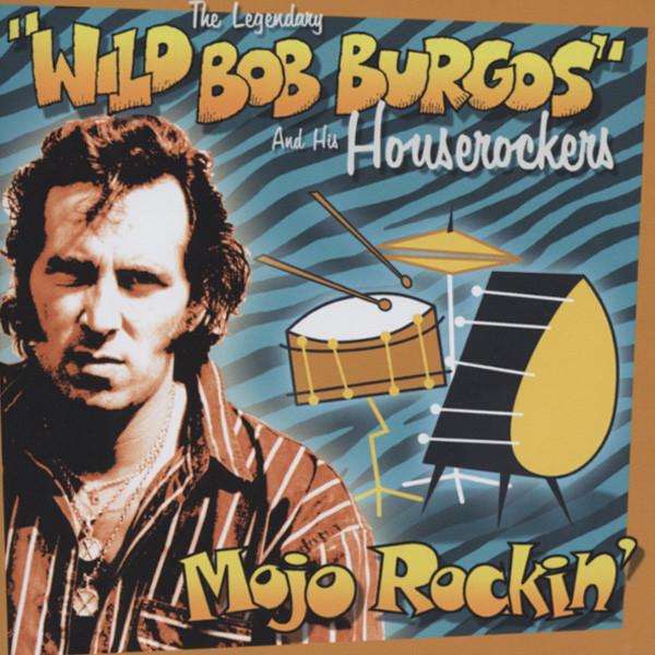 Burgos, Wild Bob Mojo Rockin'