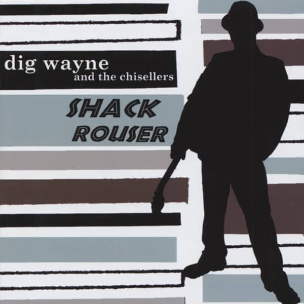 Wayne, Dig & The Chisellers Shack Rouser
