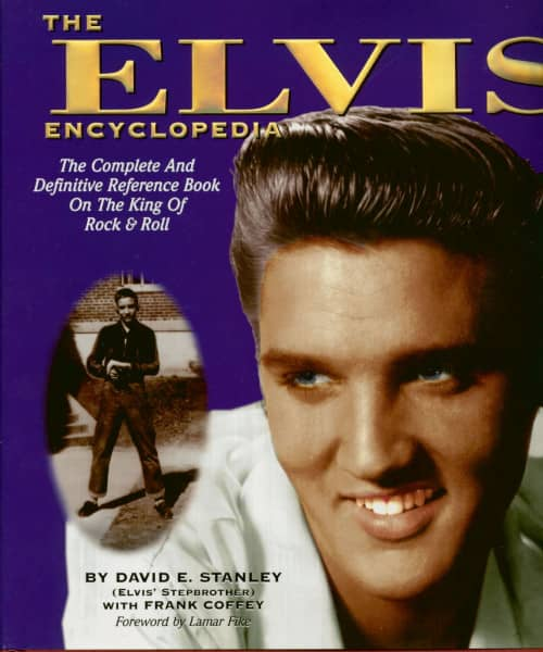 The Elvis Encyclopedia - The Complete and Definitive Reference Book on the King of Rock & Roll by David E. Stanley