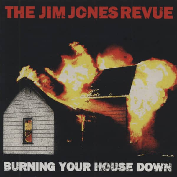 Jim Jones Revue Burning Your House Down