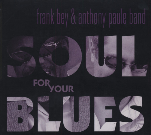 Bey, Frank & Anthony Paule Band Soul For Your Blues
