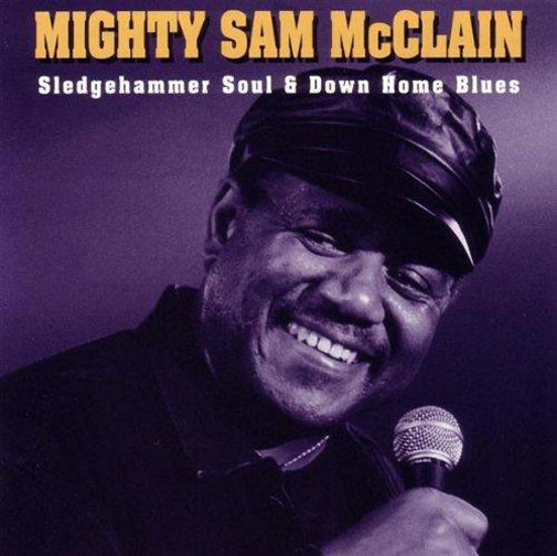 Mcclain, Mighty Sam Sledgehammer Soul & Down Home Blues