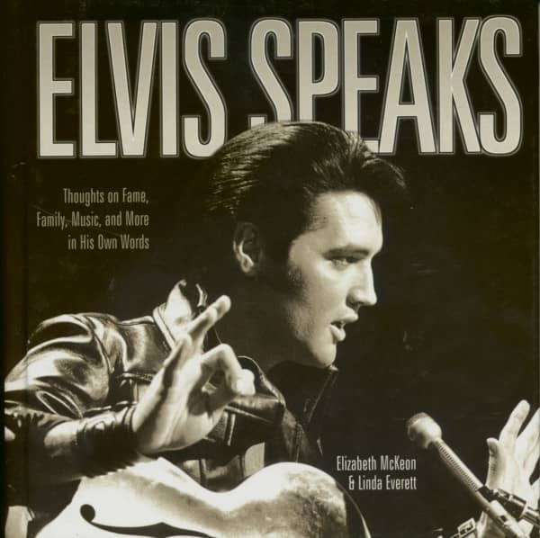 Elvis Speaks - Thoughts on Fame, Family, Music, and More in His Own Words