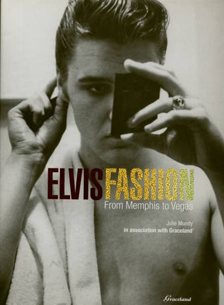 Elvis Fashion - From Memphis To Vegas by Julie Mundy