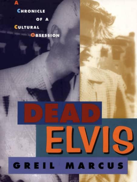 Presley, Elvis Dead Elvis - by Greil Marcus (PB)
