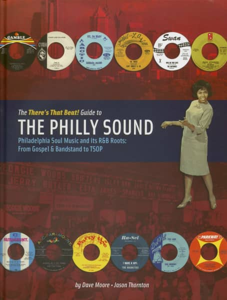 The There's That Beat! Guide To The Philly Sound: Philadelphia Soul Music and its R&B Roots - From Gospel & Bandstand to TSOP