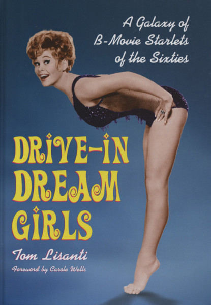 Drive-in Dream Girls - Tom Lisanti: A Galaxy Of 60s B-Movie Starlets