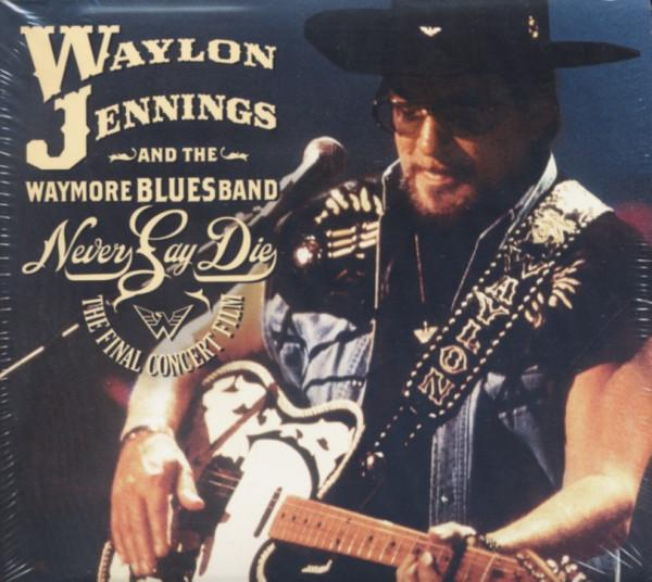Jennings, Waylon Never Say Die - Complete Final Concert Set