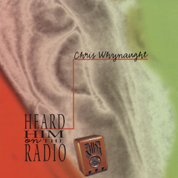 Whynaught, Chris Heard Him On The Radio