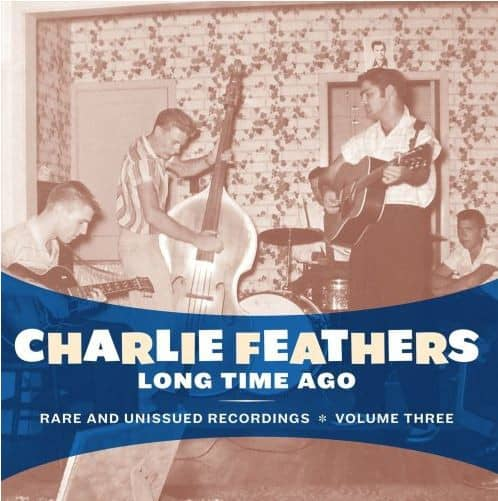 Feathers, Charlie Long Time Ago - Rare & Unissued Vol.3